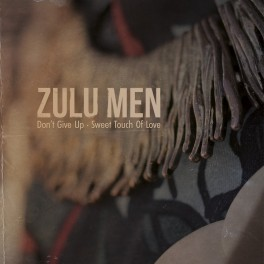 "ZULU MEN: ""Don´t Give Up / Sweet Touch Of Love"""