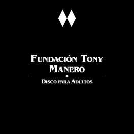 "FUNDACION TONY MANERO: ""Disco Para Adultos"""